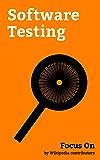 Focus On: Software Testing: Load Testing, Test-driven Development, Behavior-driven Development, Unit Testing, Regression Testing, A/B Testing, Acceptance ... Integration Testing, etc. (English Edition)