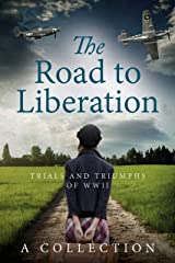 The Road to Liberation: Trials and Triumphs of WWII Kindle Edition