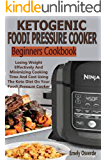Ketogenic  Foodi Pressure Cooker  Beginners Cookbook: Losing Weight Effectively And Minimizing Cooking Time And Cost Using The Keto Diet On Your Foodi Pressure Cooker