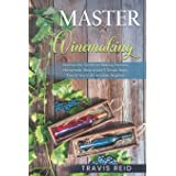 Master Winemaking: Discover the Secrets to Making Premium Homemade Wine in Just 5 Simple Steps, Even If You're An Absolute Be