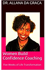 Women Build Confidence Coaching: Five Weeks of Life Transformation (Part I) Kindle Edition