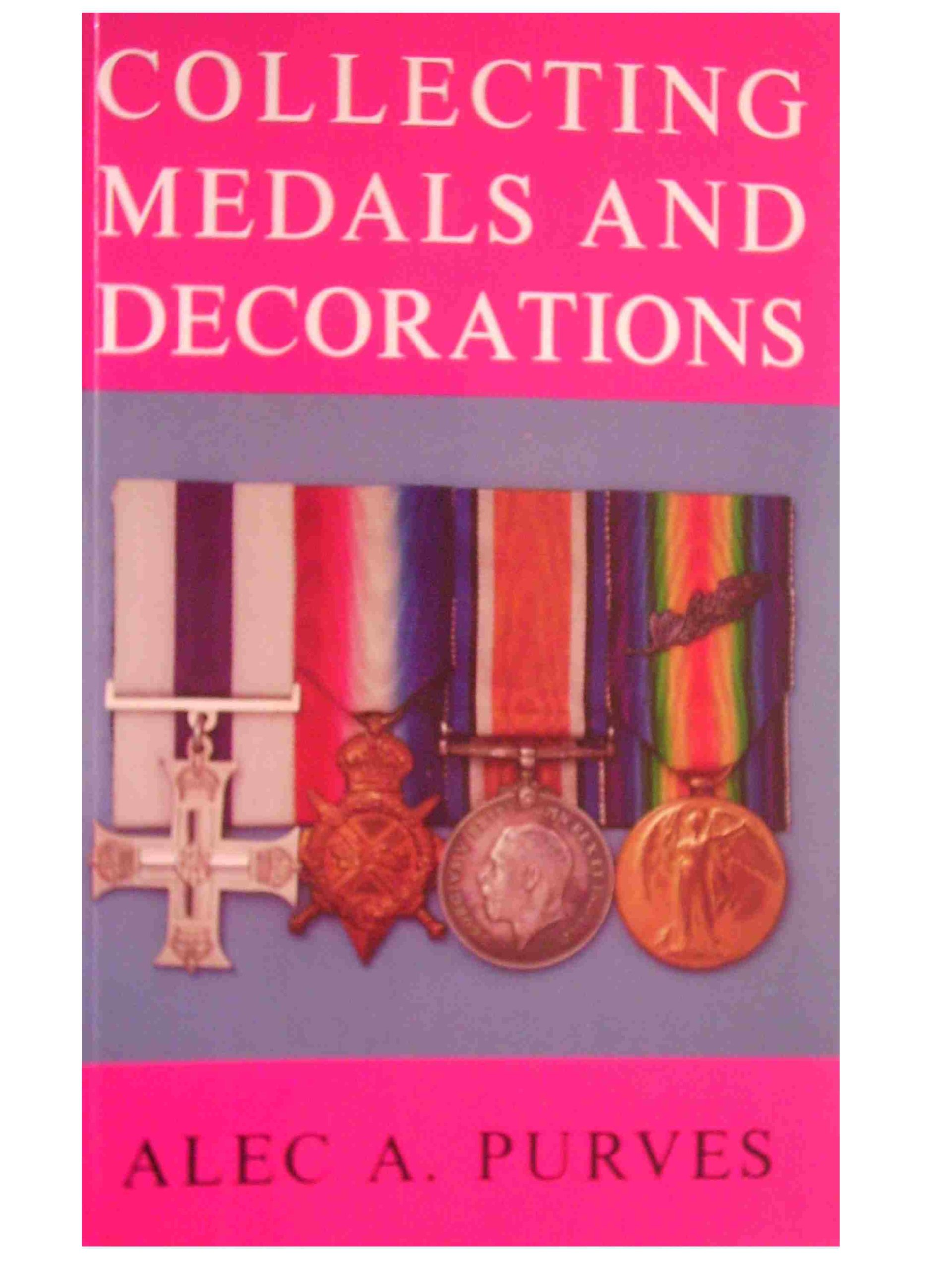 Collecting Medals and Decorations: The Medal Collector's Handbook