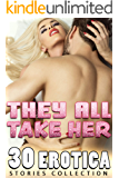 THEY ALL TAKE HER! (30 EROTICA STORIES COLLECTION) (English Edition)