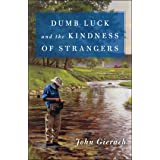 Dumb Luck and the Kindness of Strangers (John Gierach's Fly-fishing Library)