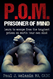 Prisoner of Mind: Learn to escape from the toughest prison on earth: Your own mind