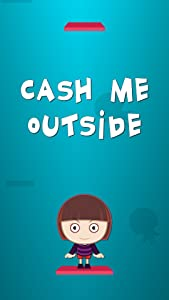 Cash Me Outside from Top Free Games For Kids