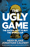 The Ugly Game: The Qatari Plot to Buy the World Cup (English Edition)