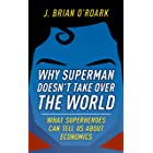 Why Superman Doesn't Take Over The World: What Superheroes Can Tell Us About Economics