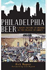 Philadelphia Beer: A Heady History of Brewing in the Cradle of Liberty Hardcover