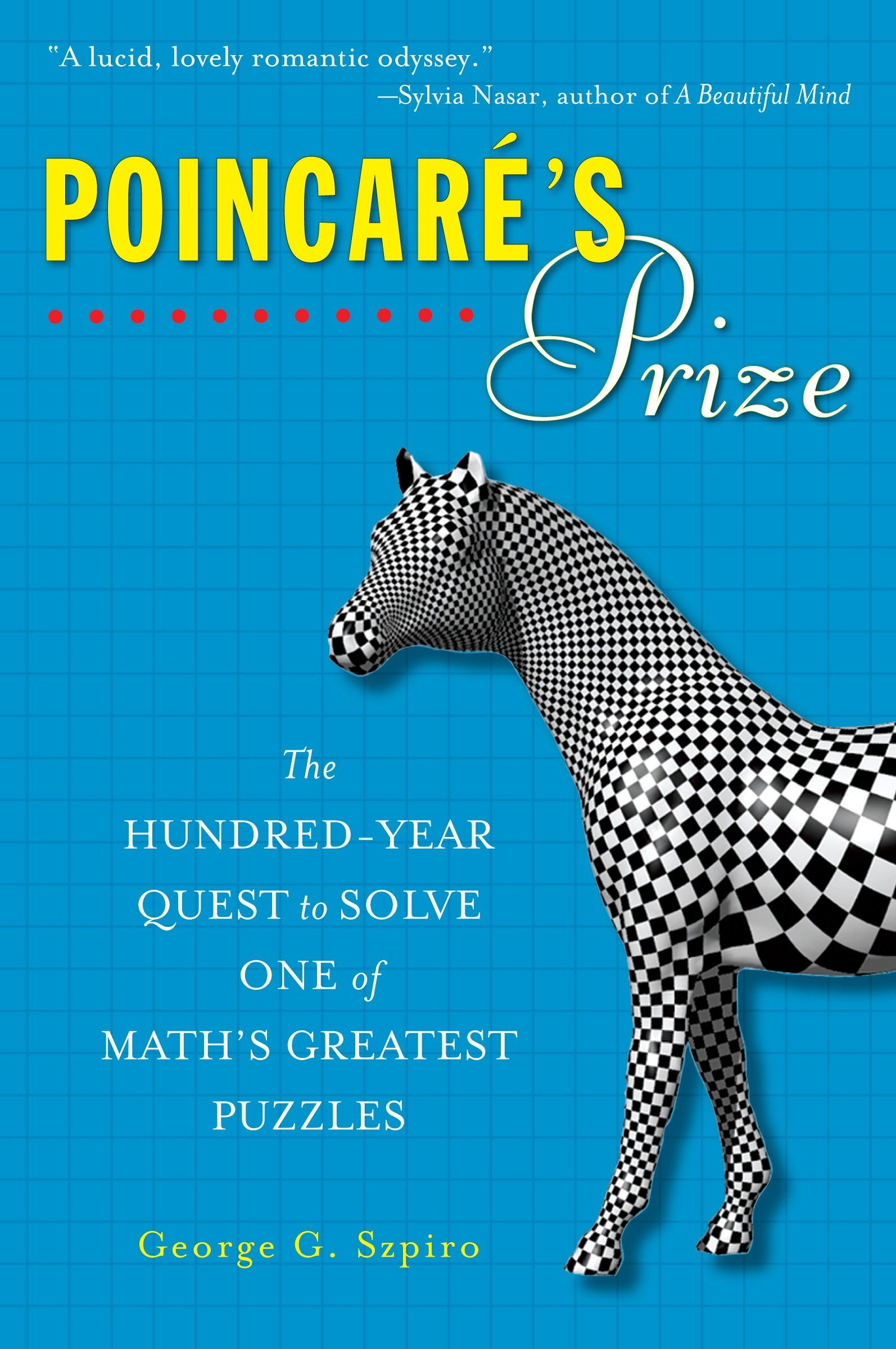 Poincare\'s Prize: The Hundred-Year Quest to Solve One of Math\'s ...