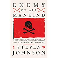 Enemy of All Mankind: A True Story of Piracy, Power, and History's First Global Manhunt