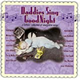 Daddies Sing Goodnight - A Fathers' Collection of Sleepytime Songs