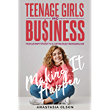 TEENAGE GIRLS AND BUSINESS: MAKING IT HAPPEN