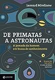 De primatas a astronautas: A jornada do homem em busca do conhecimento