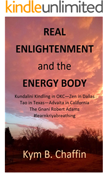 Real Enlightenment And The Energy Body Kundalini Kindling In Okc Zen In Dallas Tao In Texas Advaita California Style The Gnani Robert Adams Kindle Edition By Chaffin Kym Religion