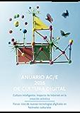 Anuario AC/E 2016 de cultura digital: Cultura inteligente: Impacto de Internet en la creación artística. Focus: Uso de nuevas tecnologías digitales en festivales culturales