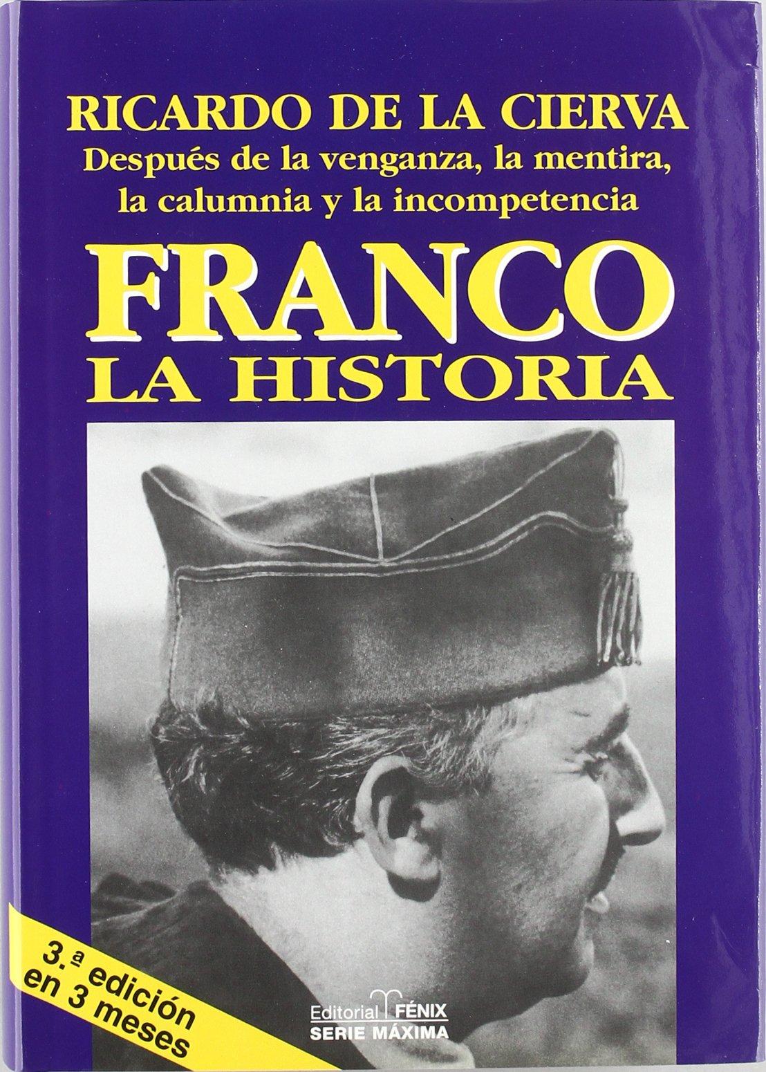 Franco, la historia : después de la venganza, la mentira, la calumnia y la incompetencia Fondos Distribuidos: Amazon.es: Cierva, Ricardo De La.: Libros
