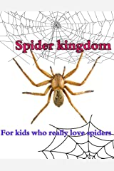 Spider kingdom: For kids who really love spiders Kindle Edition