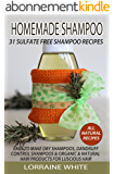 Homemade Shampoo: Easy To Make Dry Shampoos Dandruff Control Shampoos, Organic & Natural Hair Products For Luscious Hair: 31 Sulfate Free Shampoo Recipes ... and Conditioner Book 6) (English Edition)