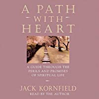 A Path with Heart: A Guide Through the Perils and Promises of Spiritual Life