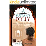 A Sultan's Folly: Two Mystical Artefacts From the Sub-Continent, A Web of Intrigue, And an Intense Friendship