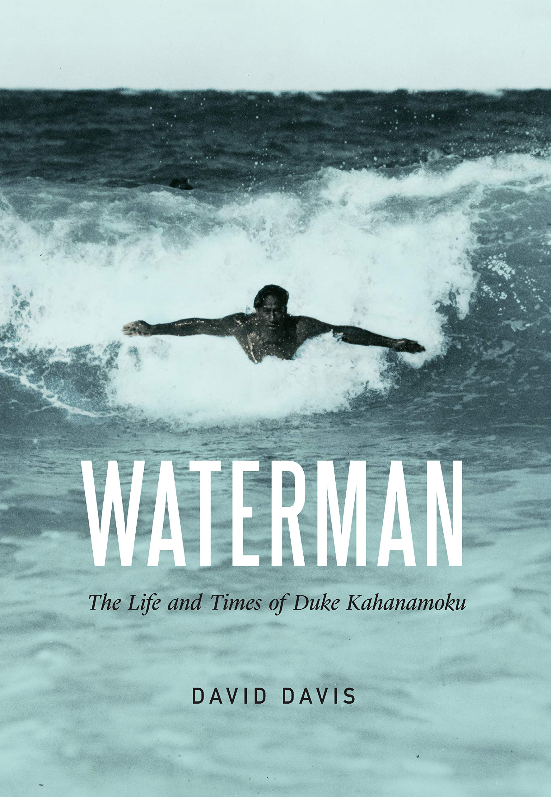 Waterman: The Life and Times of Duke Kahanamoku: David Davis ...