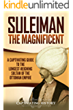 Suleiman the Magnificent: A Captivating Guide to the Longest-Reigning Sultan of the Ottoman Empire