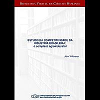 Estudo da competitividade da indústria brasileira: o complexo agroindustrial