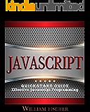 Javascript: QuickStart Guide - Effective Javascript Programming (Javascript, Programming, HTML, CSS)
