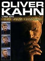 Oliver Kahn und die Liebe zum Fußball