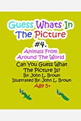 Guess Whats In The Picture #4: Animals From Around The World Kindle Edition