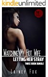Watching my Hot Wife – Letting Her Stray Three Book Bundle