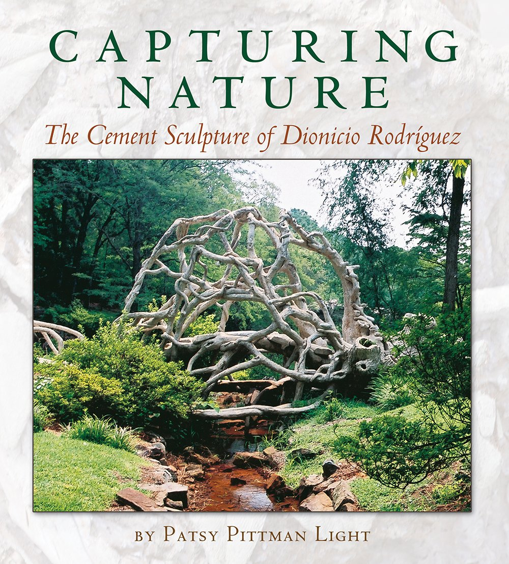 Capturing Nature: The Cement Sculpture of Dionicio Rodríguez (Rio Grande/Río Bravo: Borderlands Culture and Traditions)