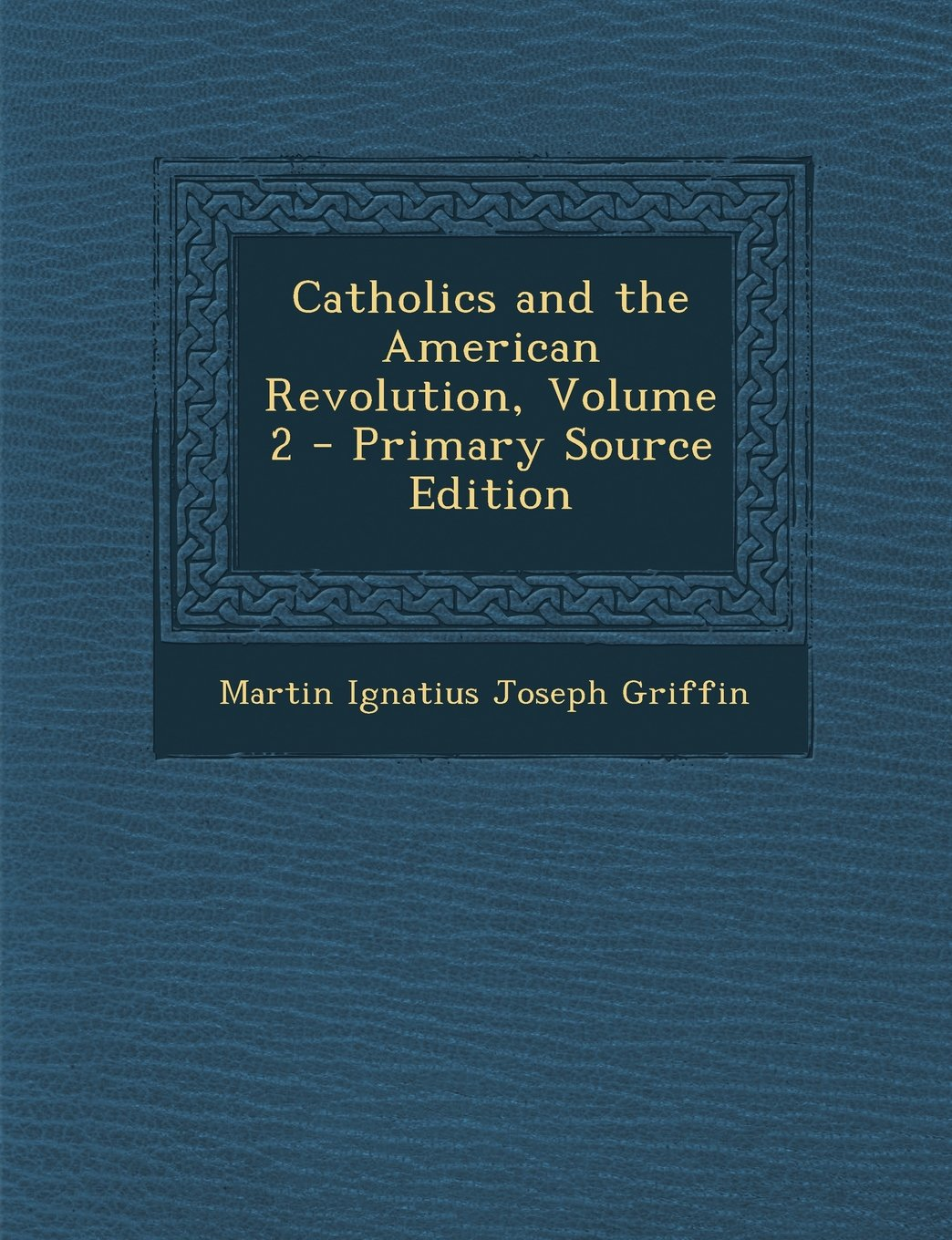 Catholics and the American Revolution, Volume 2 - Primary Source Edition ebook