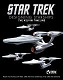 Star Trek: Designing Starships Volume 3: The Kelvin Timeline (Star Trek Designing Starships)