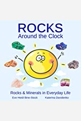 Rocks Around the Clock: Rocks & Minerals in Everyday Life Kindle Edition