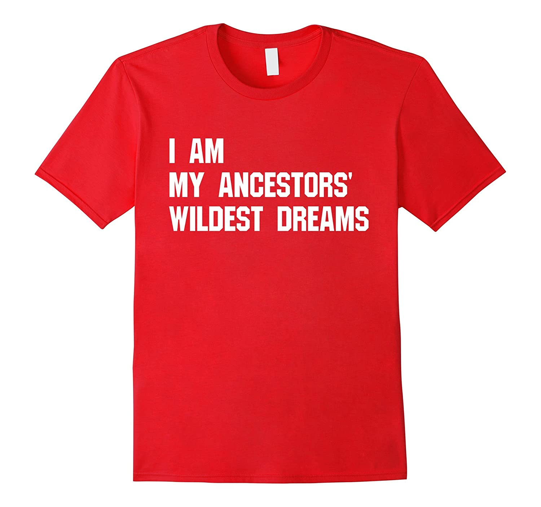 I Am My Ancestors' Wildest Dreams t-shirt-T-Shirt