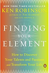 Finding Your Element: How to Discover Your Talents and Passions and Transform Your Life Kindle Edition