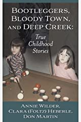 Bootleggers, Bloody Town, and Deep Creek: True Childhood Stories Kindle Edition
