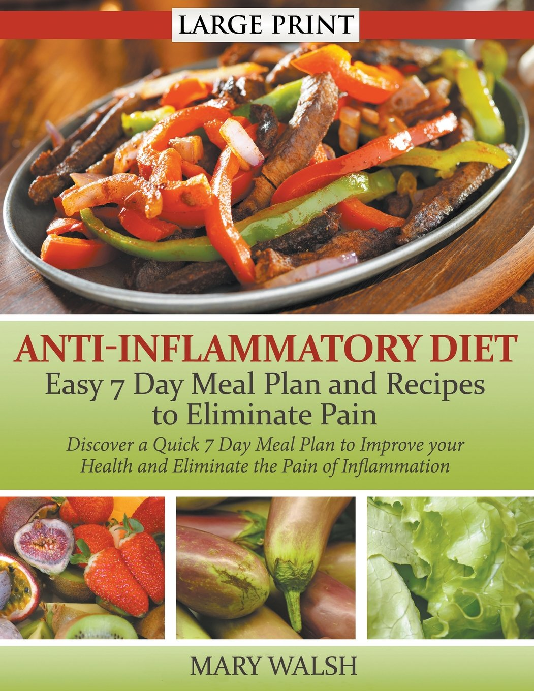 Anti-Inflammatory Diet: Easy 7 Day Meal Plan and Recipes to Eliminate Pain (LARGE PRINT): Discover a Quick 7 Day Meal Plan to Improve your Health and Eliminate the Pain of Inflammation pdf epub