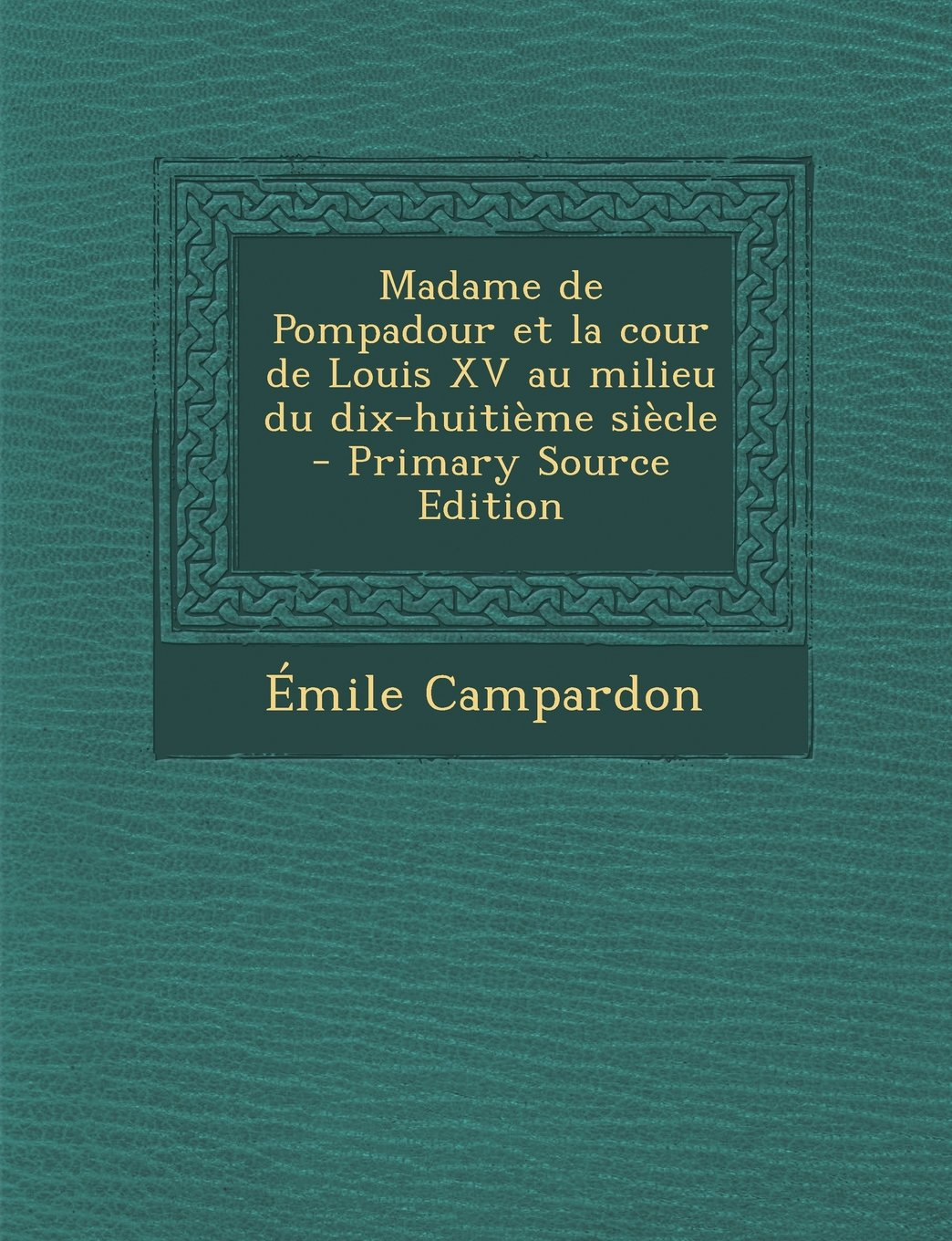 Download Madame de Pompadour Et La Cour de Louis XV Au Milieu Du Dix-Huitieme Siecle (French Edition) PDF