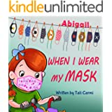 When I Wear My Mask: Encouraging Children to Protect The Elderly & Prevent Virus Spread While Still Having Fun (Abigail and t