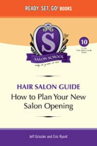 Salon School: How to Plan Your New Salon Opening (Hair Salon Guide Book 10)