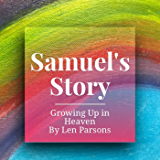 Samuel's Story: Growing Up In Heaven