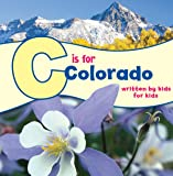 C Is for Colorado: Written by Kids for Kids (See My State)