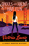 Ghouls Just Haunt to Have Fun (Ghost Hunter Mysteries, No. 3): A Ghost Hunter Mystery