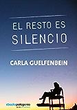 El resto es silencio (Spanish Edition)
