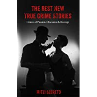 The Best New True Crime Stories: Crimes of Passion, Obsession & Revenge
