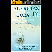 Alergias: Cura para el alivio de la alergia 101  Cómo ser o mantenerse libre de alergias: consejos y dietas para principiantes (Tratamiento de las Alergias ...  alimentarias y domésticas nº 1)
