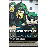 The Vampire Path to God!: My Desperate Plan to Contact God